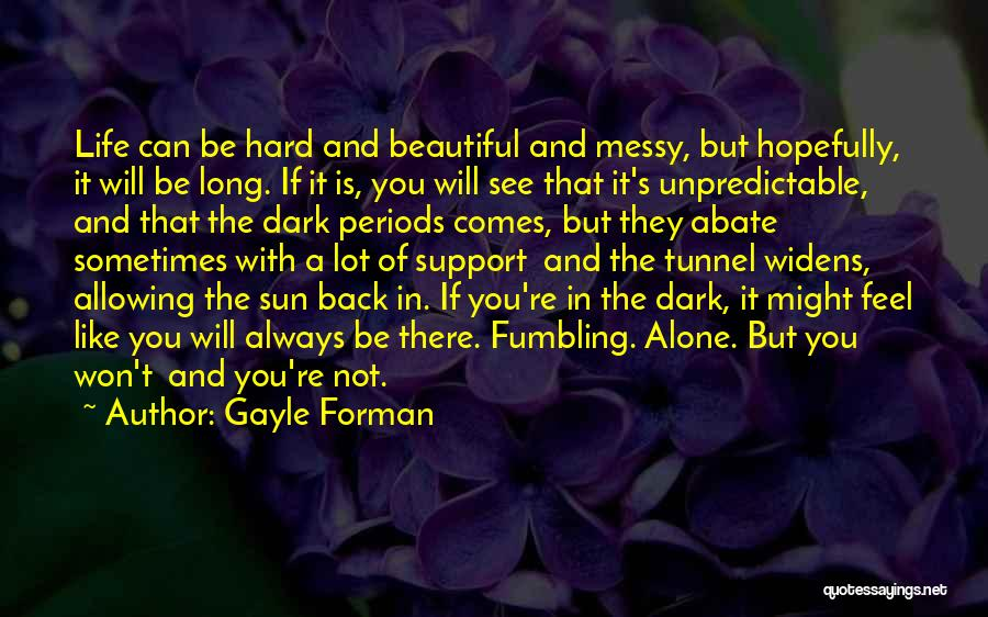 Life Can Be Hard Sometimes Quotes By Gayle Forman