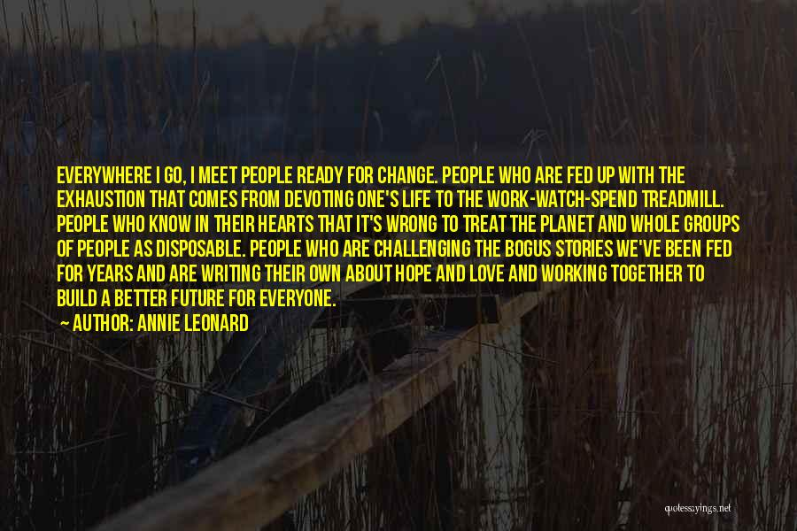 Life Change For Better Quotes By Annie Leonard