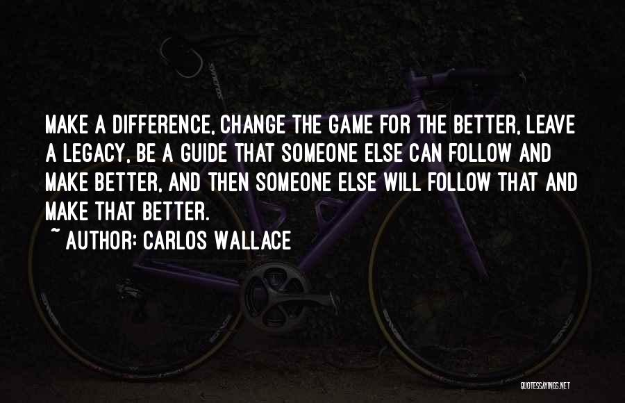Life Change For Better Quotes By Carlos Wallace