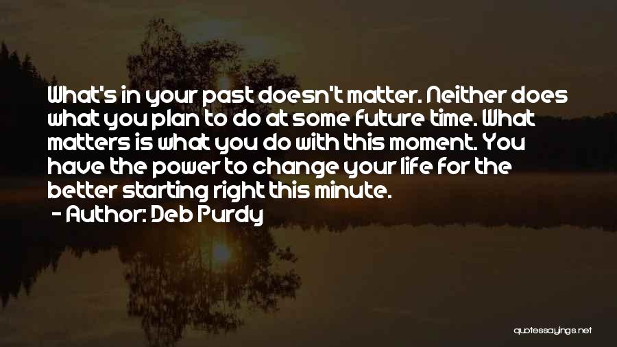 Life Change For Better Quotes By Deb Purdy