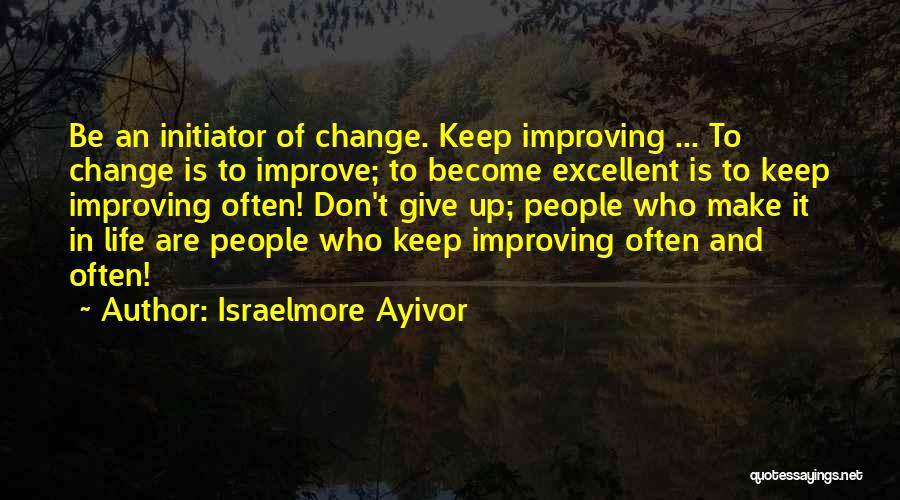 Life Change For Better Quotes By Israelmore Ayivor