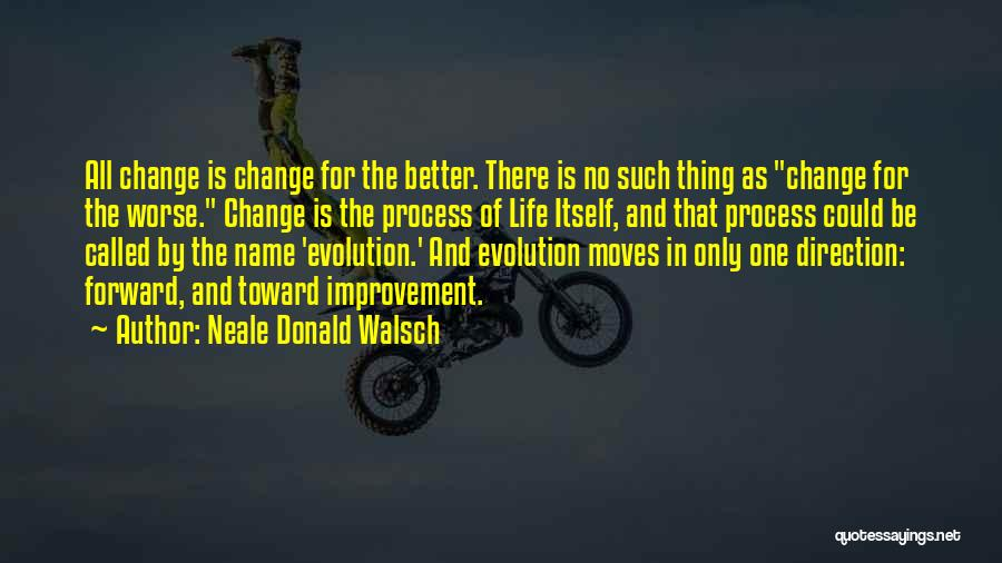 Life Change For Better Quotes By Neale Donald Walsch