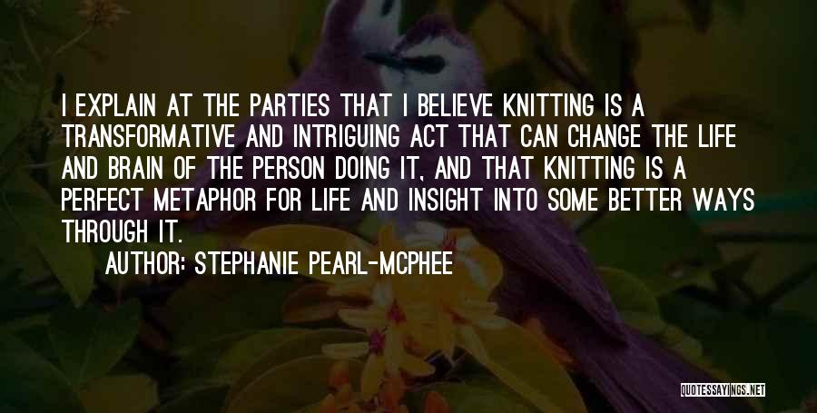 Life Change For Better Quotes By Stephanie Pearl-McPhee