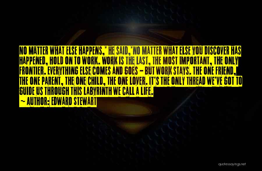Life Comes And Goes Quotes By Edward Stewart