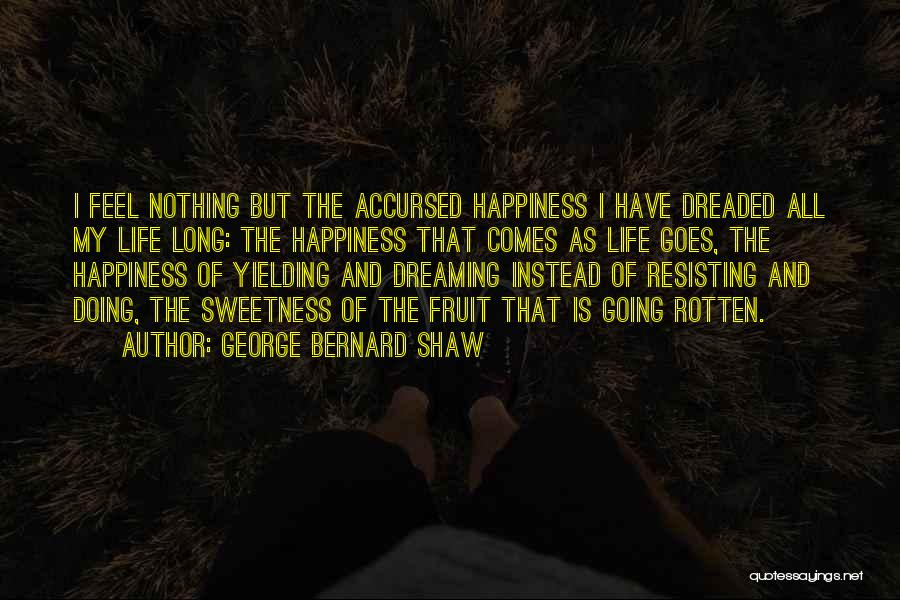 Life Comes And Goes Quotes By George Bernard Shaw