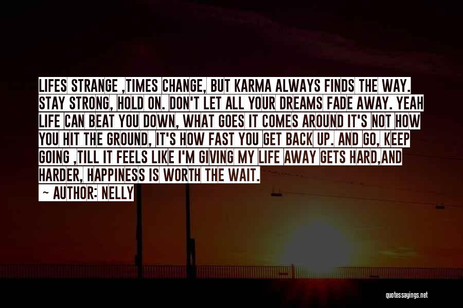 Life Comes And Goes Quotes By Nelly