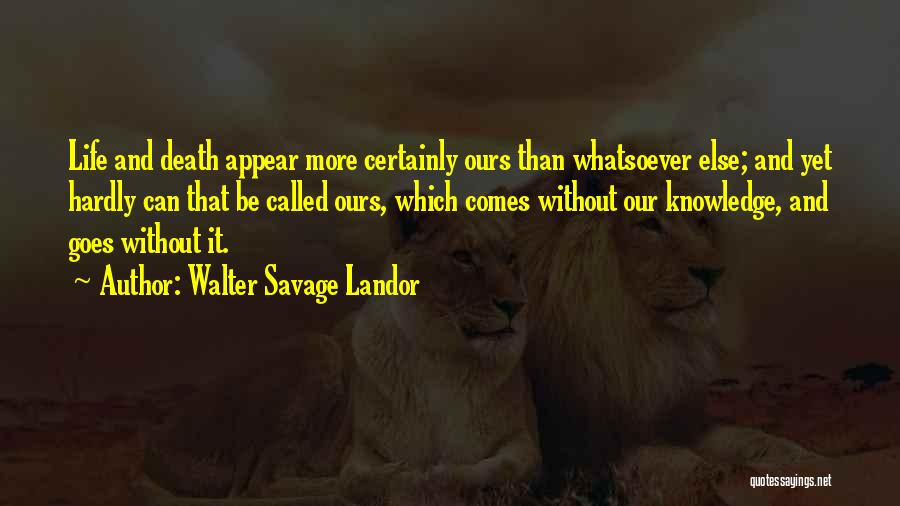Life Comes And Goes Quotes By Walter Savage Landor