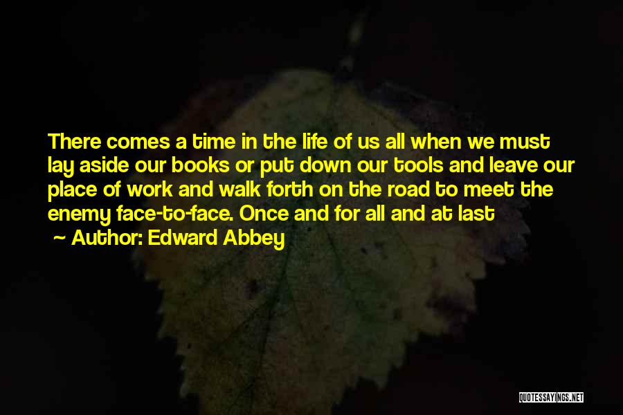 Life Comes Once Quotes By Edward Abbey