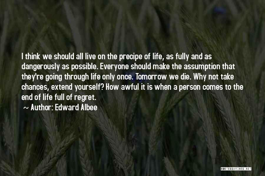 Life Comes Once Quotes By Edward Albee