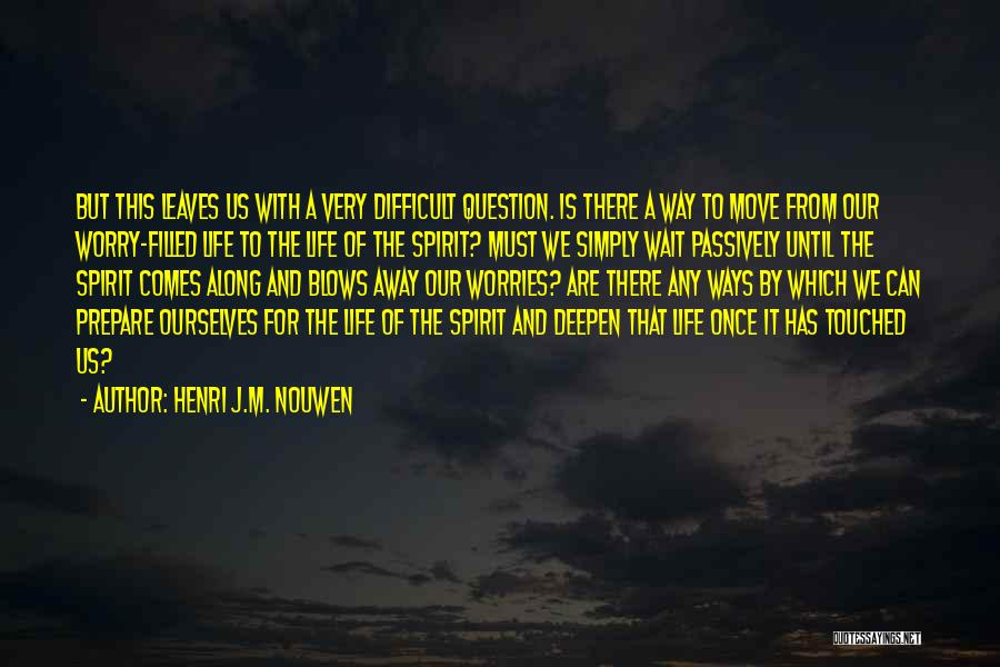 Life Comes Once Quotes By Henri J.M. Nouwen
