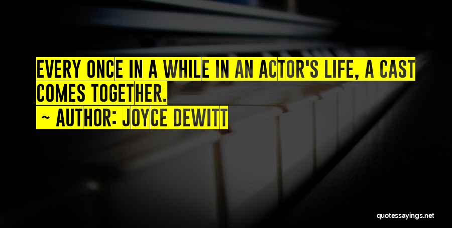 Life Comes Once Quotes By Joyce DeWitt