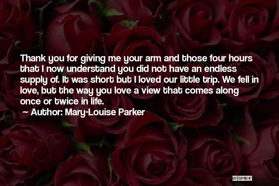 Life Comes Once Quotes By Mary-Louise Parker