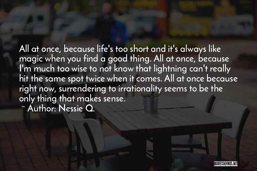 Life Comes Once Quotes By Nessie Q.