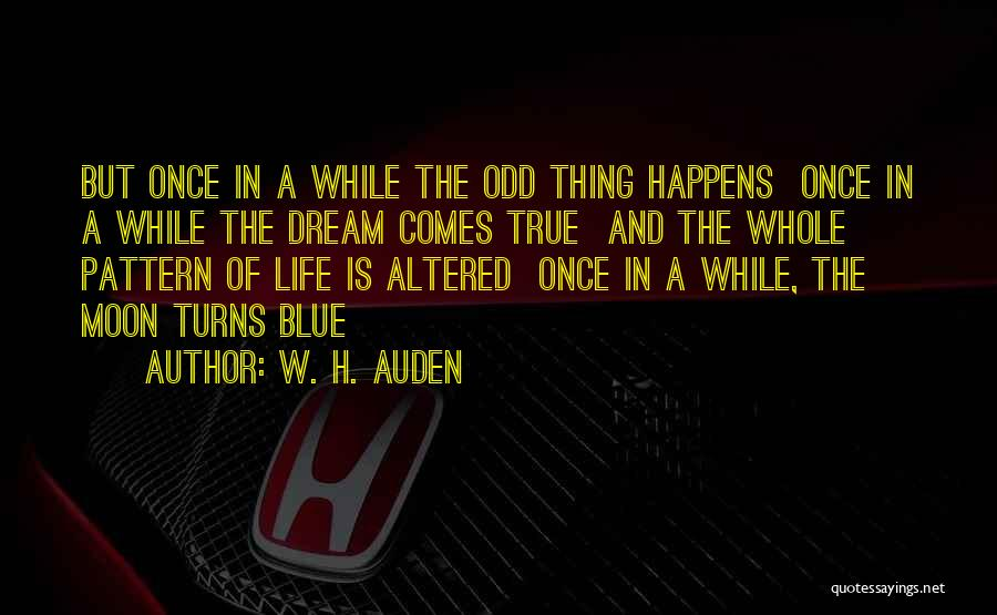 Life Comes Once Quotes By W. H. Auden