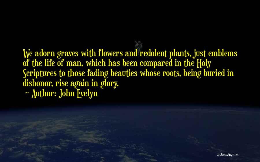 Life Compared To Flowers Quotes By John Evelyn