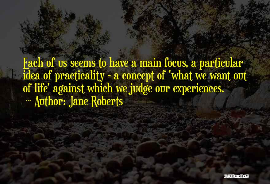 Life Concept Quotes By Jane Roberts