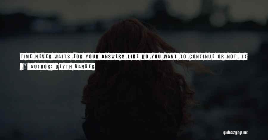 Life Continues Quotes By Deyth Banger