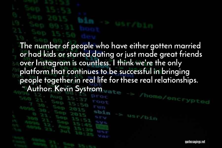 Life Continues Quotes By Kevin Systrom