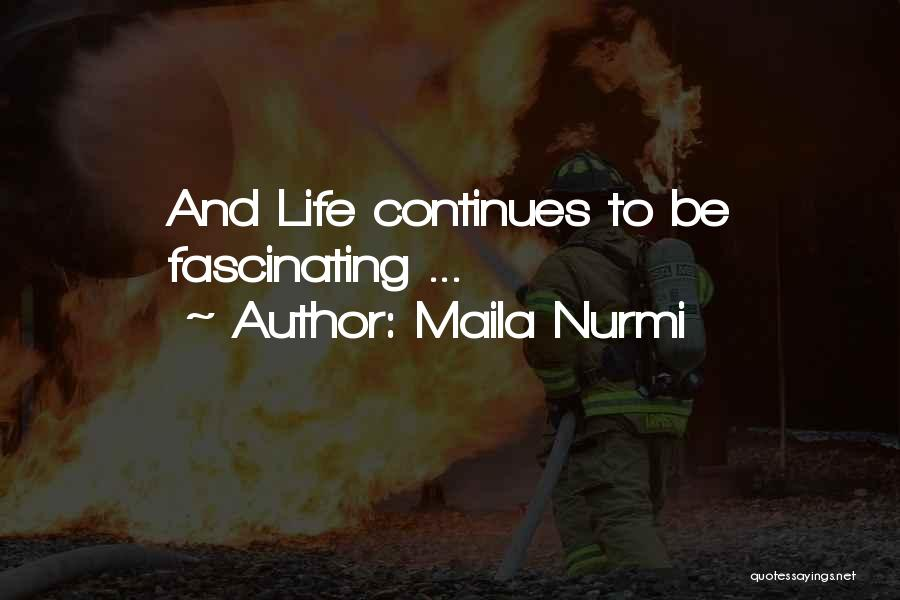 Life Continues Quotes By Maila Nurmi