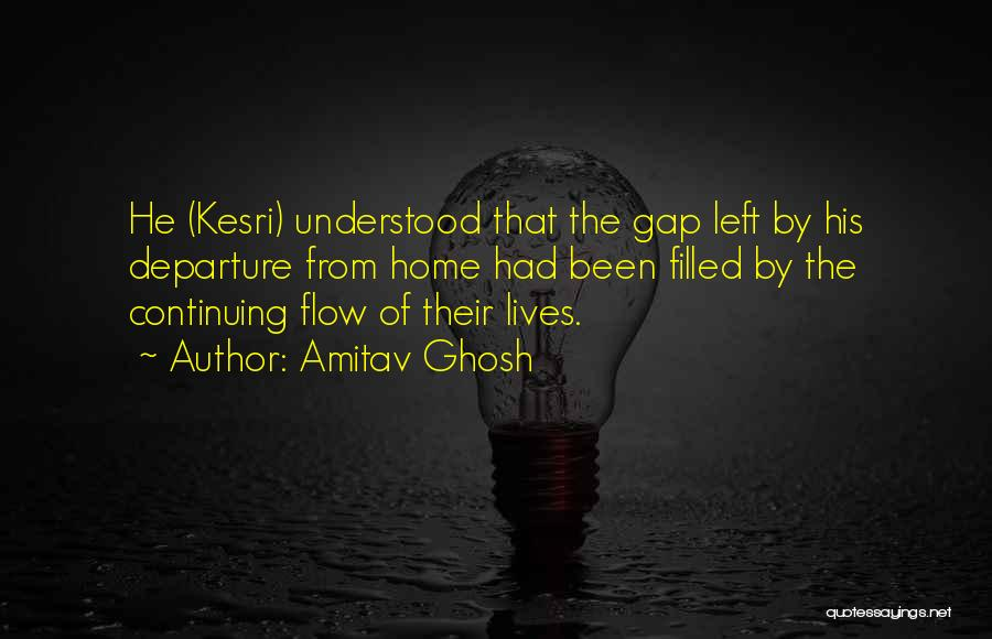 Life Continuing Quotes By Amitav Ghosh