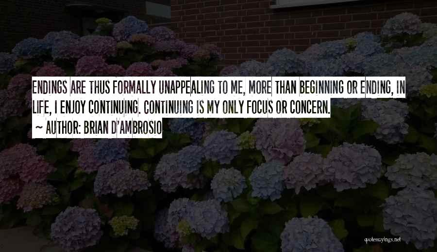 Life Continuing Quotes By Brian D'Ambrosio