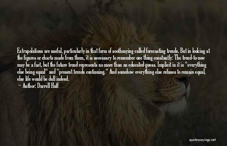 Life Continuing Quotes By Darrell Huff