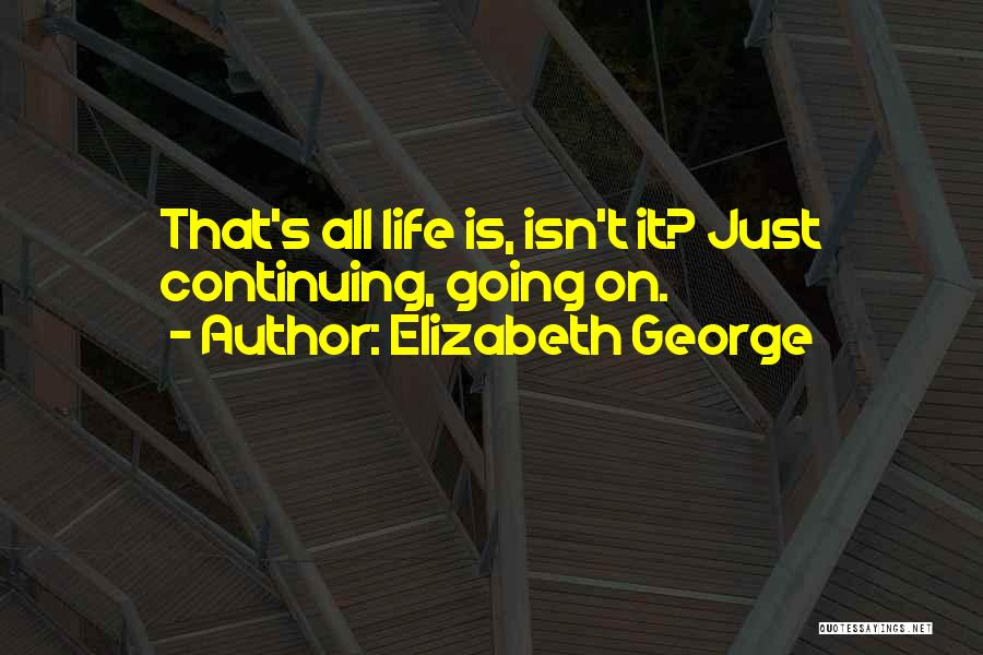 Life Continuing Quotes By Elizabeth George