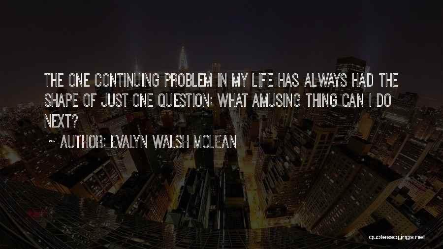 Life Continuing Quotes By Evalyn Walsh McLean