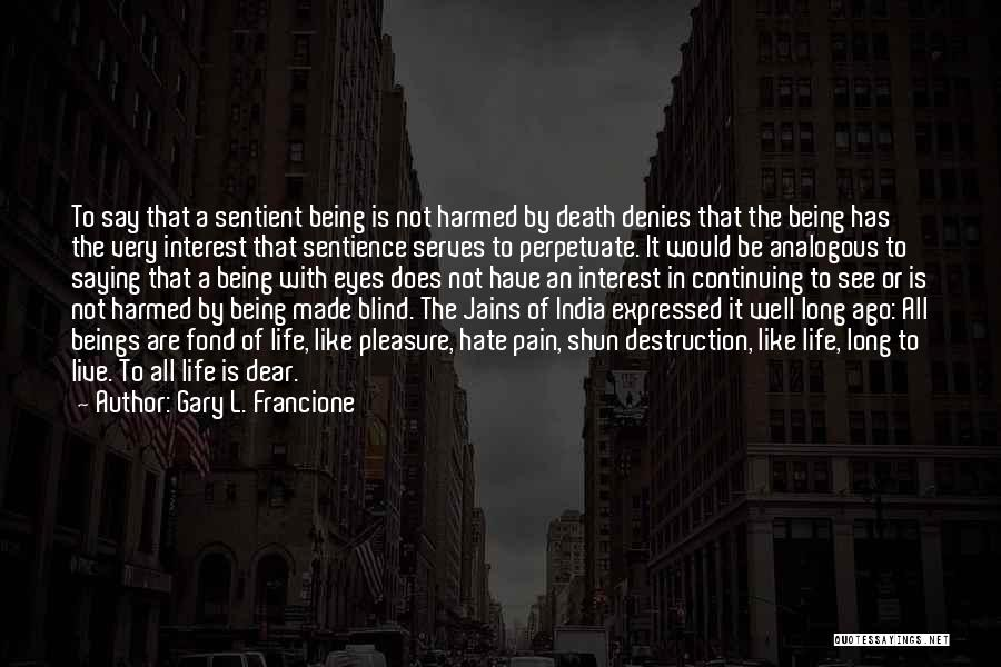 Life Continuing Quotes By Gary L. Francione