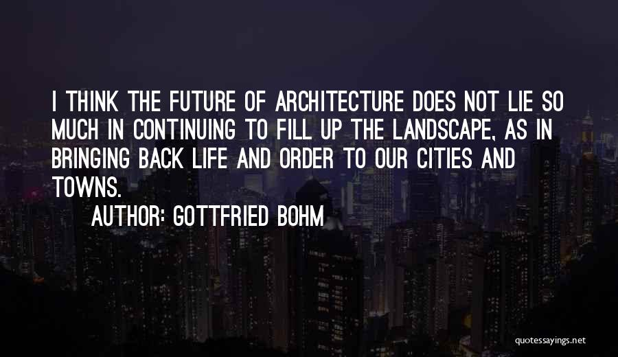 Life Continuing Quotes By Gottfried Bohm