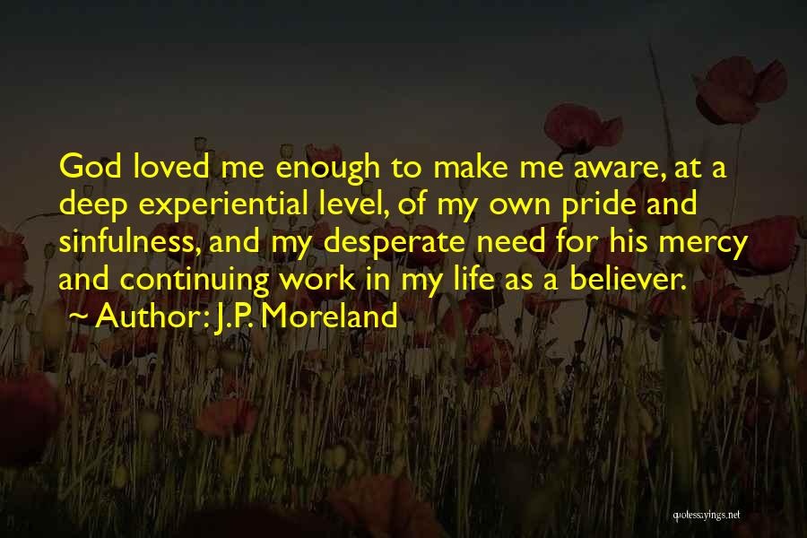 Life Continuing Quotes By J.P. Moreland
