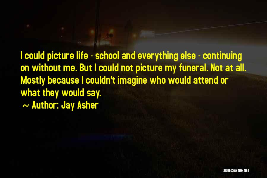 Life Continuing Quotes By Jay Asher