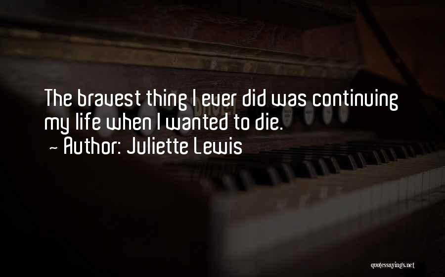Life Continuing Quotes By Juliette Lewis