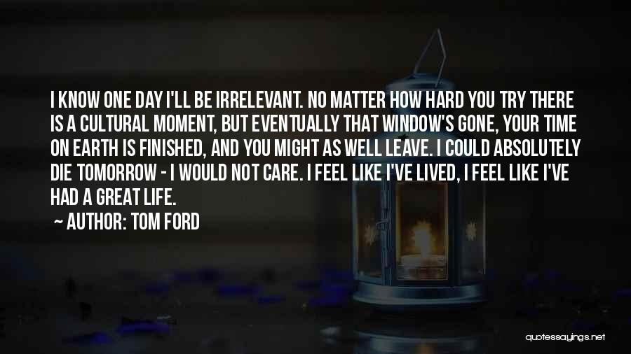 Life Could Be Hard Quotes By Tom Ford