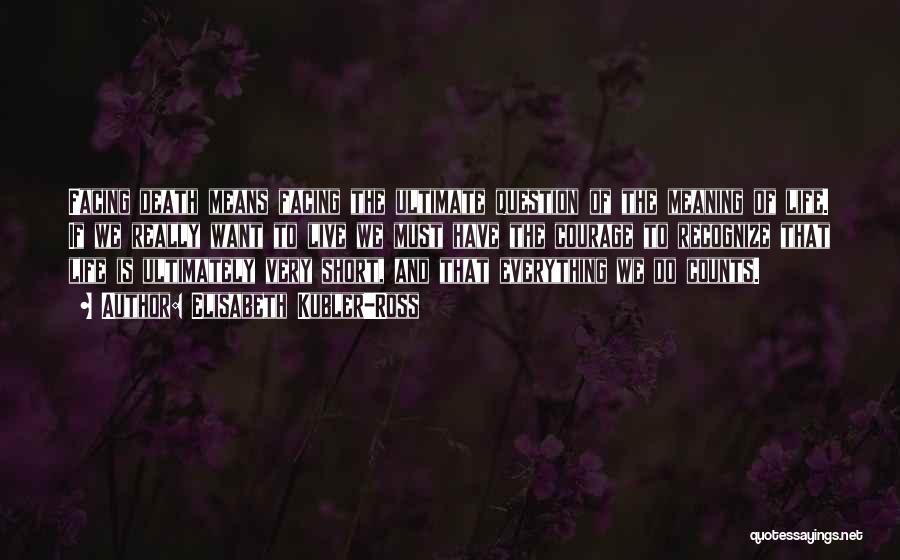 Life Death And Meaning Quotes By Elisabeth Kubler-Ross