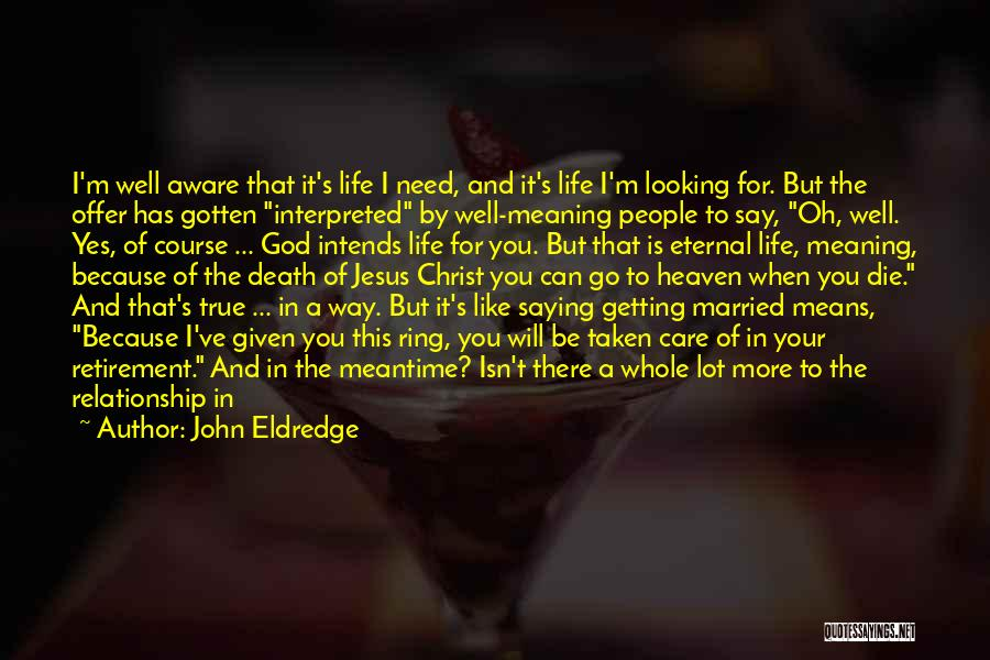 Life Death And Meaning Quotes By John Eldredge