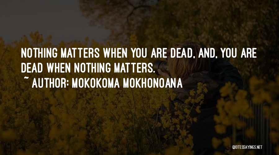 Life Death And Meaning Quotes By Mokokoma Mokhonoana