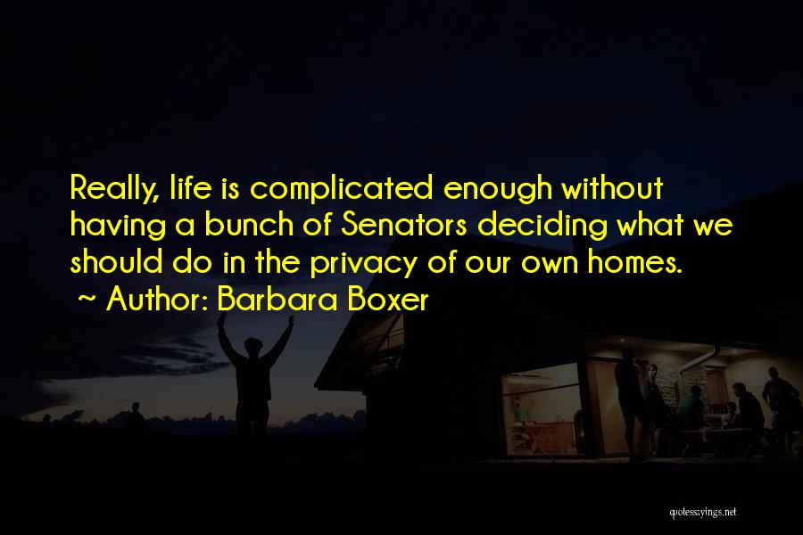 Life Deciding Quotes By Barbara Boxer