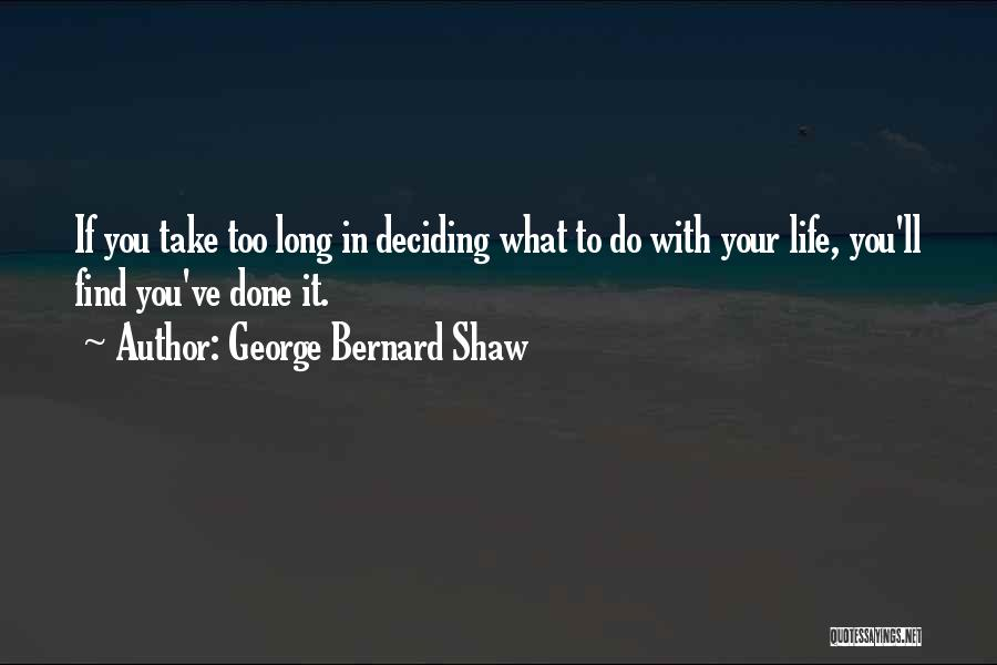 Life Deciding Quotes By George Bernard Shaw