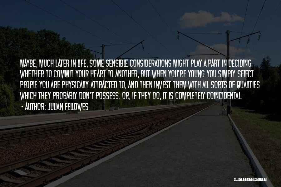 Life Deciding Quotes By Julian Fellowes