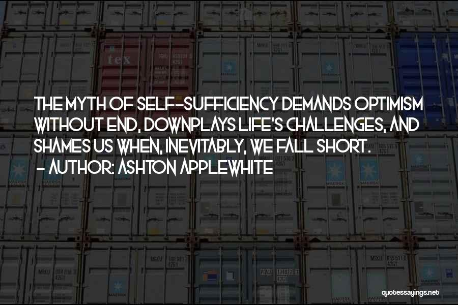 Life Dependency Quotes By Ashton Applewhite