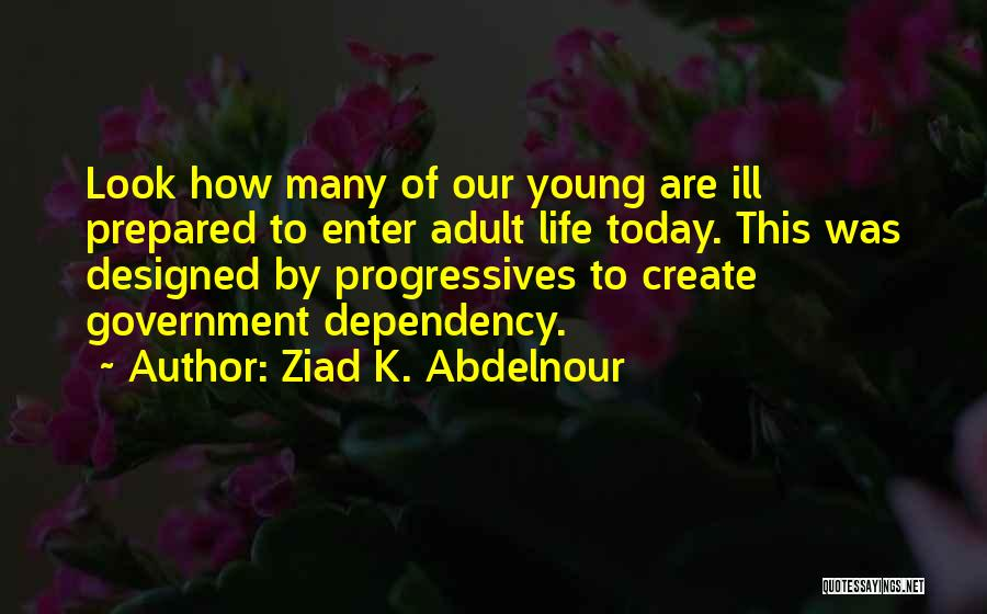 Life Dependency Quotes By Ziad K. Abdelnour