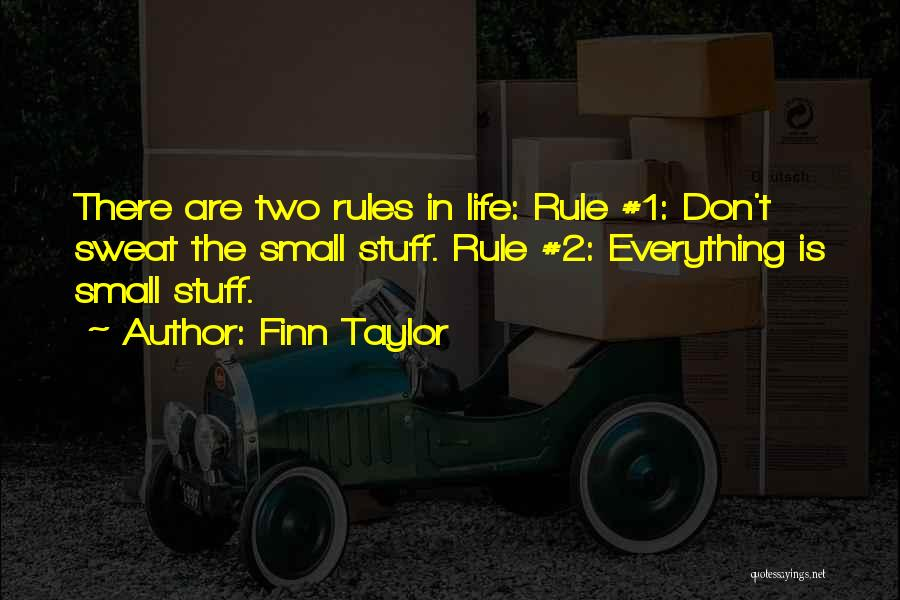 Life Don't Sweat The Small Stuff Quotes By Finn Taylor