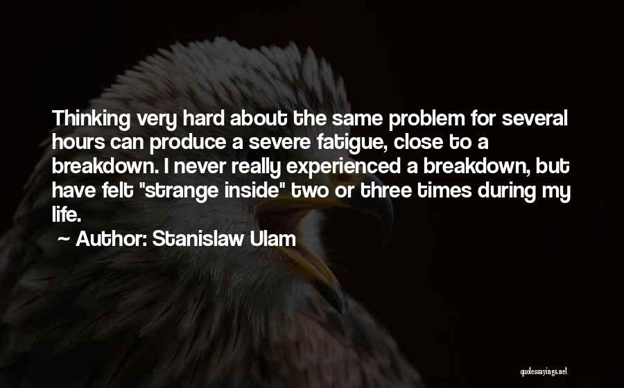 Life During Hard Times Quotes By Stanislaw Ulam