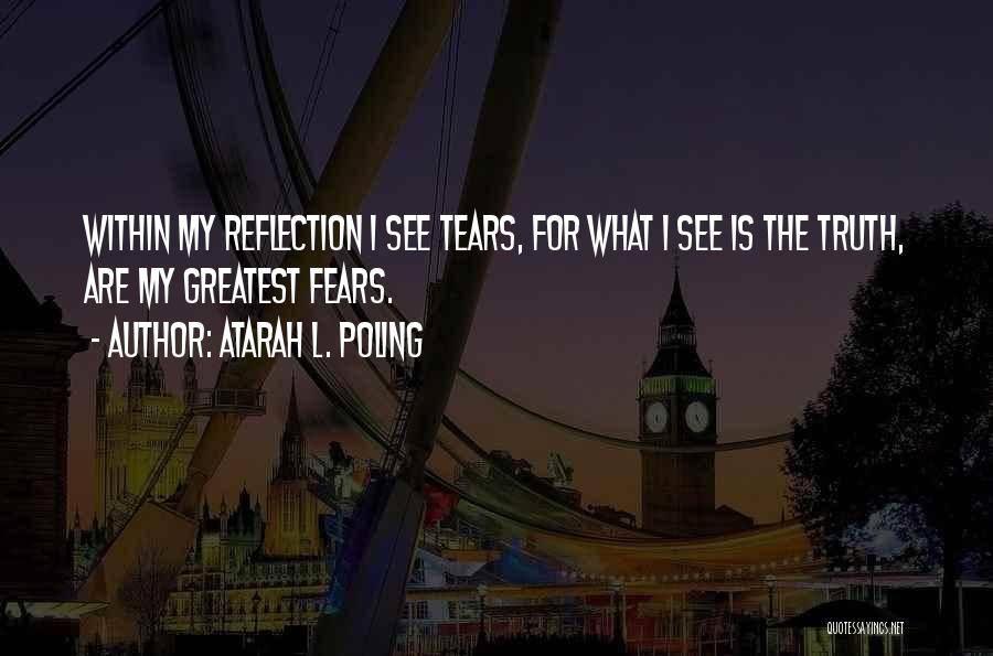 Life Fears Quotes By Atarah L. Poling