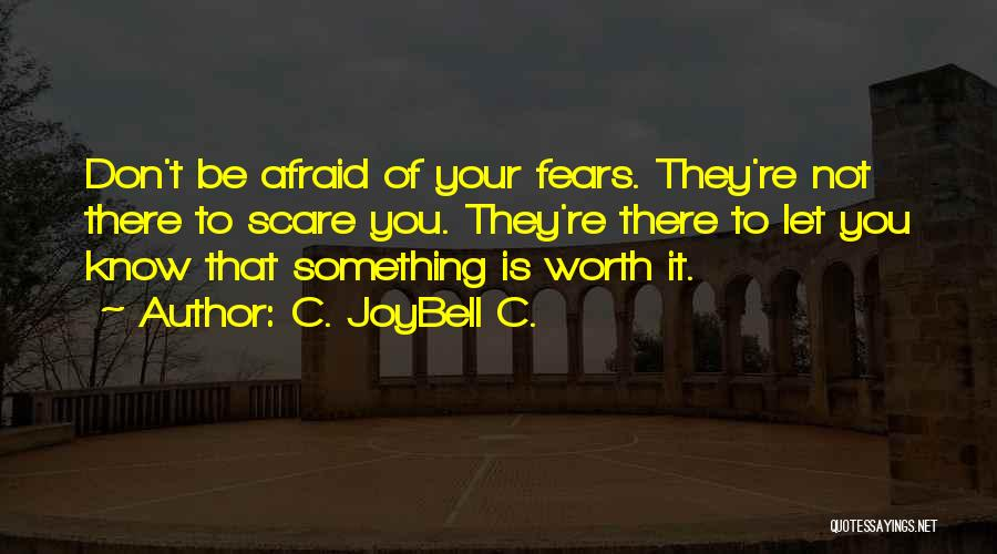 Life Fears Quotes By C. JoyBell C.