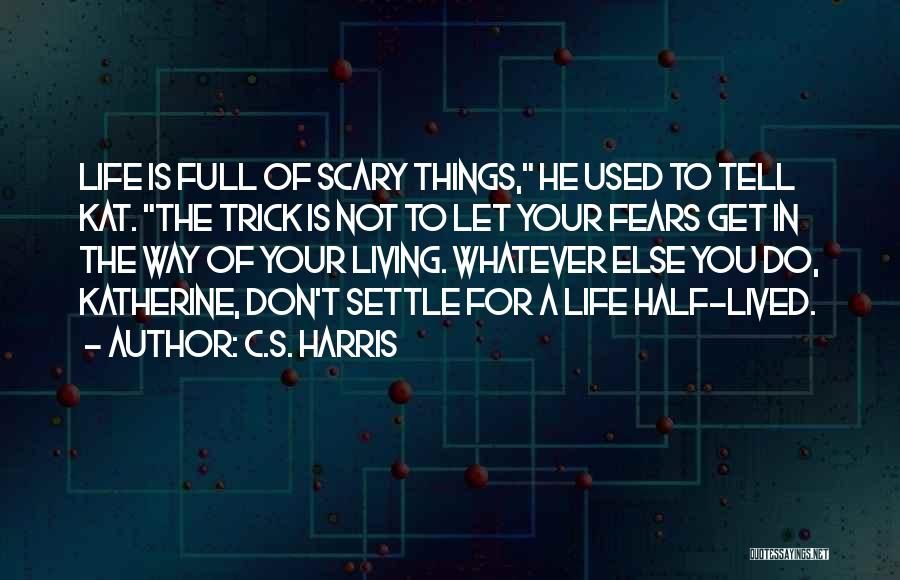 Life Fears Quotes By C.S. Harris
