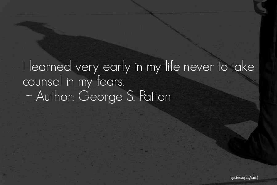 Life Fears Quotes By George S. Patton