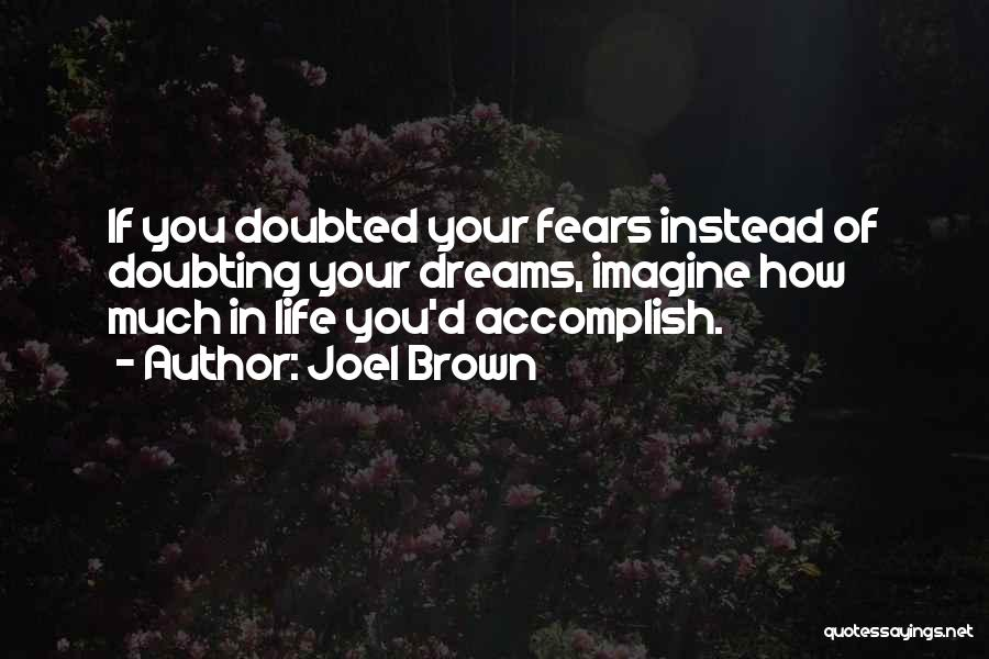 Life Fears Quotes By Joel Brown