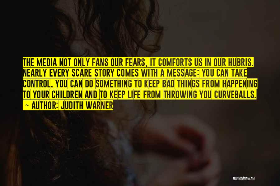 Life Fears Quotes By Judith Warner
